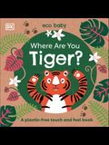 Eco Baby Where Are You Tiger?: A Plastic-Free Touch and Feel Book