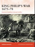 King Philip's War 1675-76: America's Deadliest Colonial Conflict