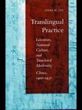 Translingual Practice: Literature, National Culture, and Translated Modernitya China, 1900-1937
