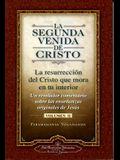 La Segunda Venida de Cristo, Volumen II: La Resurrecion del Cristo Que Mora en Tu Interior = The Second Coming of Christ, Vol.II