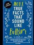 More True Facts That Sound Like Bull$#*t, 2: 500 More Insane-But-True Facts to Rattle Your Brain (Fun Facts, Amazing Statistic, Humor Gift, Gift Books