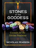 Stones of the Goddess: Crystals for the Divine Feminine