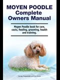 Moyen Poodle Complete Owners Manual. Moyen Poodle book for care, costs, feeding, grooming, health and training.
