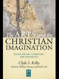 The Arts and the Christian Imagination: Essays on Art, Literature, and Aesthetics