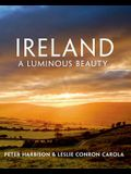 Ireland: A Luminous Beauty: A Luminous Beauty