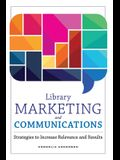 Library Marketing and Communications: Strategies to Increase Relevance and Results
