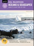 Oil Painting: Oceans & Seascapes: Learn to Paint Step by Step