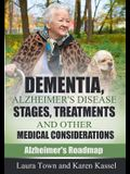 Dementia, Alzheimer's Disease Stages, Treatments, and Other Medical Considerations