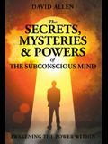 The Secrets, Mysteries and Powers of The Subconscious Mind