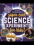 Steve Spangler's Super-Cool Science Experiments for Kids: 50 Easy, Mind-Blowing Stem Projects You Can Do at Home