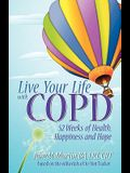 Live Your Life with COPD: 52 Weeks of Health, Happiness and Hope