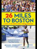 26 Miles to Boston: A Guide to the World's Most Famous Marathon, Revised Edition