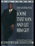 Devotions from: Loose That Man & Let Him Go! (So You Call Yourself a Man?)