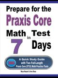 Prepare for the Praxis Core Math Test in 7 Days: A Quick Study Guide with Two Full-Length Praxis Core Math (5733) Practice Tests