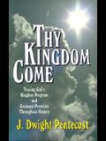 Thy Kingdom Come: Tracing God's Kingdom Program and Covenant Promises Throughout History