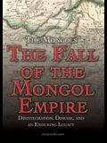 The Fall of the Mongol Empire: Disintegration, Disease, and an Enduring Legacy