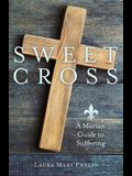 Sweet Cross: A Marian Guide to Suffering