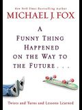 Funny Thing Happened on the Way to the Future: Twists and Turns and Lessons Learned