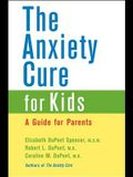 The Anxiety Cure for Kids: A Guide for Parents and Children