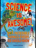 Science Is Awesome! 101 Incredible Things Every Kid Should Know