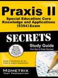 Praxis II Special Education: Core Knowledge and Applications (5354) Exam Secrets Study Guide: Praxis II Test Review for the Praxis II: Subject Assessm