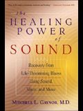 The Healing Power of Sound: Recovery from Life-Threatening Illness Using Sound, Voice, and Music