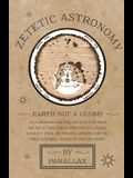 Zetetic Astronomy - Earth Not a Globe! An Experimental Inquiry into the True Figure of the Earth: Proving it a Plane, Without Axial or Orbital Motion;