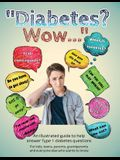 Diabetes? Wow: An illustrated guide to help answer Type 1 diabetes questions