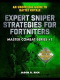Expert Sniper Strategies for Fortniters: An Unofficial Guide to Battle Royale