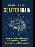 Scatterbrain: How the Mind's Mistakes Make Humans Creative, Innovative, and Successful