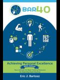 BAR40-Achieving Personal Excellence: Your Ultimate 52 Week Training Resource for Reaching Peak Potential