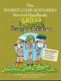 The Worst-Case Scenario Survival Handbook: Gross Junior Edition