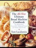 The All-New Ultimate Bread Machine Cookbook: 101 Brand-New, Irrestible Foolproof Recipes for Family and Friends
