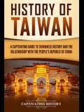 History of Taiwan: A Captivating Guide to Taiwanese History and the Relationship with the People's Republic of China