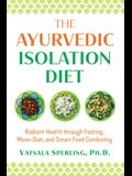 The Ayurvedic Reset Diet: Radiant Health Through Fasting, Mono-Diet, and Smart Food Combining