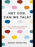 Hey God, Can We Talk?: Real-Life God Encounters for Real-Life Circumstances