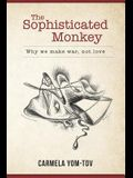 The Sophisticated Monkey: Why we make war, not love