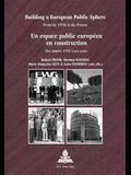 Building a European Public Sphere / Un Espace Public Européen En Construction: From the 1950s to the Present / Des Années 1950 À Nos Jours