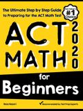 ACT Math for Beginners: The Ultimate Step by Step Guide to Preparing for the ACT Math Test