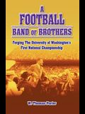 A Football Band of Brothers: Forging the University of Washington's First National Championship