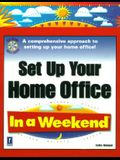 Set Up Your Home Office in a Weekend (In a Weekend (Premier Press))