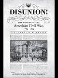 Disunion!: The Coming of the American Civil War, 1789-1859