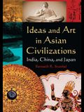 Ideas and Art in Asian Civilizations: India, China and Japan: India, China and Japan