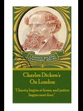 Charles Dicken's on London: Charity Begins at Home, and Justice Begins Next Door.