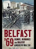 Belfast '69: Bombs, Burnings and Bigotry