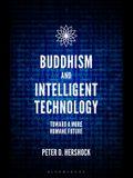 Buddhism and Intelligent Technology: Toward a More Humane Future