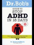 Dr. Bob's Guide to Stop ADHD in 18 Days