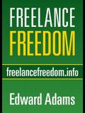 Freelance Freedom: Starting a Freelance Business, Succeeding at Self-Employment, and Happily Being Your Own Boss