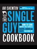 The Single Guy Cookbook: How to Cook Comfort Food Favorites Faster, Easier and Cheaper Than Going Out