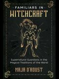 Familiars in Witchcraft: Supernatural Guardians in the Magical Traditions of the World